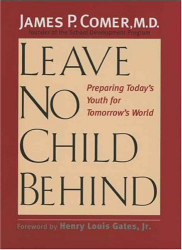 James Comer: Leave No Child Behind : Preparing Today's Youth for Tomorrow's World