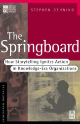 Stephen Denning: The Springboard : How Storytelling Ignites Action in Knowledge-Era Organizations