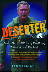 Ian Williams: Deserter : George Bush's War on Military Families, Veterans, and His Past