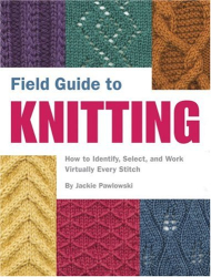 Jackie Pawlowski: Field Guide to Knitting: How to Identify, Select, and Create Virtually Every Stitch (Field Guide To...)