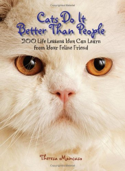Theresa Mancuso: Cats Do It Better Than People: 200 Life Lessons You Can Learn From Your Feline Friend