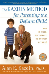 Alan E. Kazdin: The Kazdin Method for Parenting the Defiant Child: With No Pills, No Therapy, No Contest of Wills