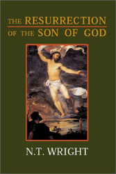 N. T. Wright: The Resurrection of the Son of God (Christian Origins and the Question of God)