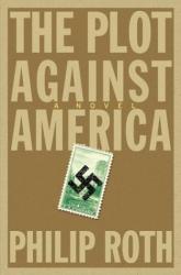 Philip Roth: The Plot Against America : A Novel