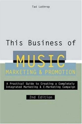 Tad Lathrop: This Business of Music Marketing and Promotion, Revised and Updated Edition