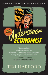 Tim Harford: The Undercover Economist: Exposing Why the Rich Are Rich, Why the Poor Are Poor--And Why You Can Never Buy a Decent Used Car!