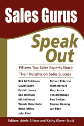 Kathy Glover Scott; Adele Alfano (Editor): Sales Gurus Speak Out: Fifteen Top Sales Experts Share Their Insights on Sales Success