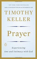 Timothy Keller: Prayer: Experiencing Awe and Intimacy with God