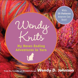 Wendy D. Johnson: Wendy Knits: My Never-Ending Adventures in Yarn
