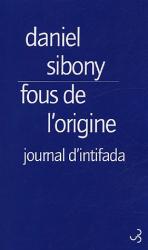 Daniel Sibony: Fous de l'origine : Journal d'intifada