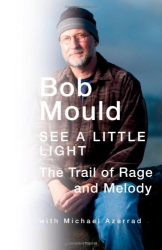 bob mould: see a little light: the trail of rage and melody