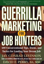 Jay Conrad Levinson: Guerrilla Marketing for Job Hunters : 400 Unconventional Tips, Tricks, and Tactics for Landing Your Dream Job