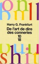Harry G. Frankfurt: De l'art de dire des conneries : (On Bullshit)