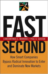 Constantinos C. Markides: Fast Second: How Smart Companies Bypass Radical Innovation To Enter And Dominate New Markets