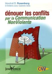 Marshall-B Rosenberg: Dénouer les conflits par la Communication NonViolente