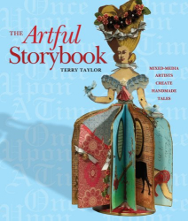 Terry Taylor: Artful Storybook: Mixed-Media Artists Create Handmade Tales