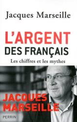 Jacques Marseille: L'argent des Français : Les chiffres et les mythes