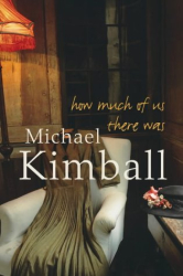Michael Kimball: How Much of Us There Was