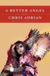 Chris Adrian: A Better Angel: Stories