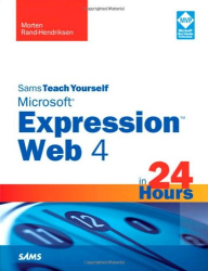 Morten Rand-Hendriksen: Sams Teach Yourself Microsoft Expression Web 4 in 24 Hours (Sams Teach Yourself -- Hours)