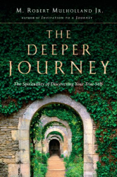 M. Robert, Jr. Mulholland: The Deeper Journey: The Spirituality of Discovering Your True Self