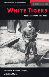 Ben S. Malcom: White Tigers: My Secret War in North Korea (Memories of War)