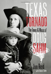 Jan Reid: Texas Tornado: The Times and Music of Doug Sahm (Brad and Michele Moore Roots Music Series)