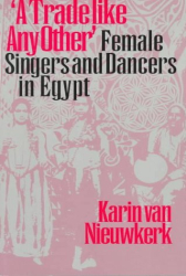 Karin Niewkerk: A Trade Like Any Other: Female Singers and Dancers in Egypt