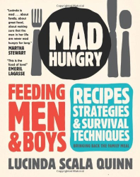 Lucinda Scala Quinn: Mad Hungry: Feeding Men and Boys