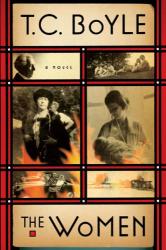 T.C. Boyle: The Women: A Novel