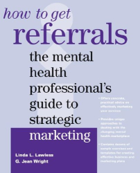 Linda L. Lawless: How to Get Referrals: The Mental Health Professional's Guide to Strategic Marketing