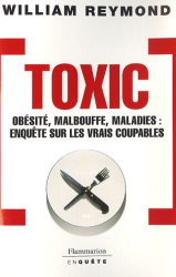 William Reymond: Toxic : Obésité, malbouffe, maladie : enquête sur les vrais coupables