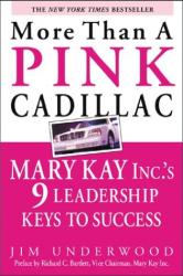 Jim Underwood: More Than a Pink Cadillac : Mary Kay, Inc.'s Nine Leadership Keys to Success
