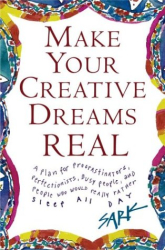 Sark: Make Your Creative Dreams Real : A Plan for Procrastinators, Perfectionists, Busy People, and People Who Would Really Rather Sleep All Day