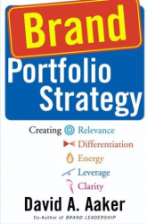 David A. Aaker: Brand Portfolio Strategy: Creating Relevance, Differentiation, Energy, Leverage, and Clarity