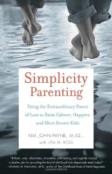 Kim John Payne: Simplicity Parenting: Using the Extraordinary Power of Less to Raise Calmer, Happier, and More Secure Kids