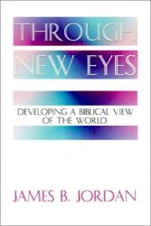 James B. Jordan: Through New Eyes