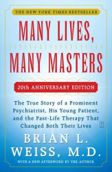 Brian L. Weiss: Many Lives, Many Masters: The True Story of a Prominent Psychiatrist, His Young Patient, and the Past-Life Therapy That Changed Both Their Lives
