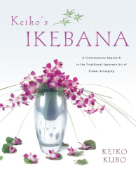Keiko Kubo: Keiko's Ikebana: A Contemporary Approach to the Traditional Japanese Art of Flower Arranging