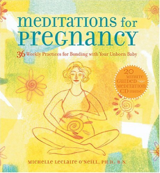 Michelle Leclaire ONeill: Meditations for Pregnancy: 36 Weekly Practices for Bonding with Your Unborn Baby