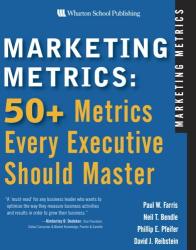 Paul W. Farris: Marketing Metrics: 50+ Metrics Every Executive Should Master