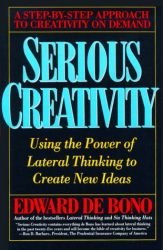 Edward De Bono: Serious Creativity: Using the Power of Lateral Thinking to Create New Ideas