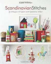 Kajsa Wikman: Scandinavian Stitches: 21 Playful Projects with Seasonal Flair (Stash Books)