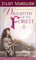 Juliet Marillier: Daughter of the Forest (The Sevenwaters Trilogy, Book 1)