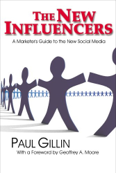Paul Gillin: The New Influencers: A Marketer's Guide to the New Social Media