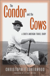 Christopher Isherwood: The Condor and the Cows: A South American Travel Diary