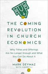 Mark DeYmaz: The Coming Revolution in Church Economics: Why Tithes and Offerings Are No Longer Enough, and What You Can Do about It