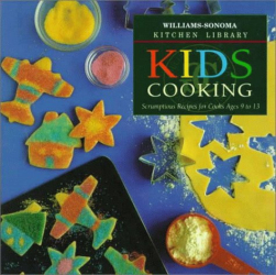 Chuck Williams: Kids Cooking: Scrumptious Recipes for Cooks Ages 9 to 13 (Williams Sonoma Kitchen Library)