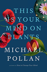 Pollan, Michael: This Is Your Mind on Plants