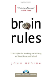 John Medina: Brain Rules: 12 Principles for Surviving and Thriving at Work, Home, and School